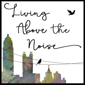 LivingAboveTheNoise.com