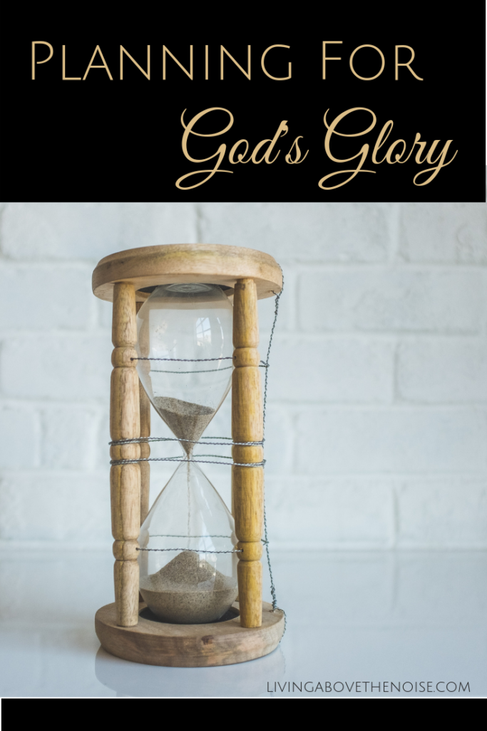 Planning For God's Glory—Or Your Own?