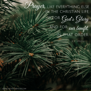 Prayer is For God's Glory and our benefit, in that order. RC Sproul
