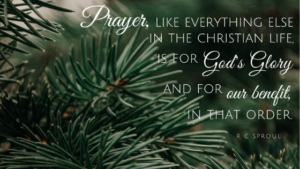 Prayer is for God's glory and our benefit. RC Sproul